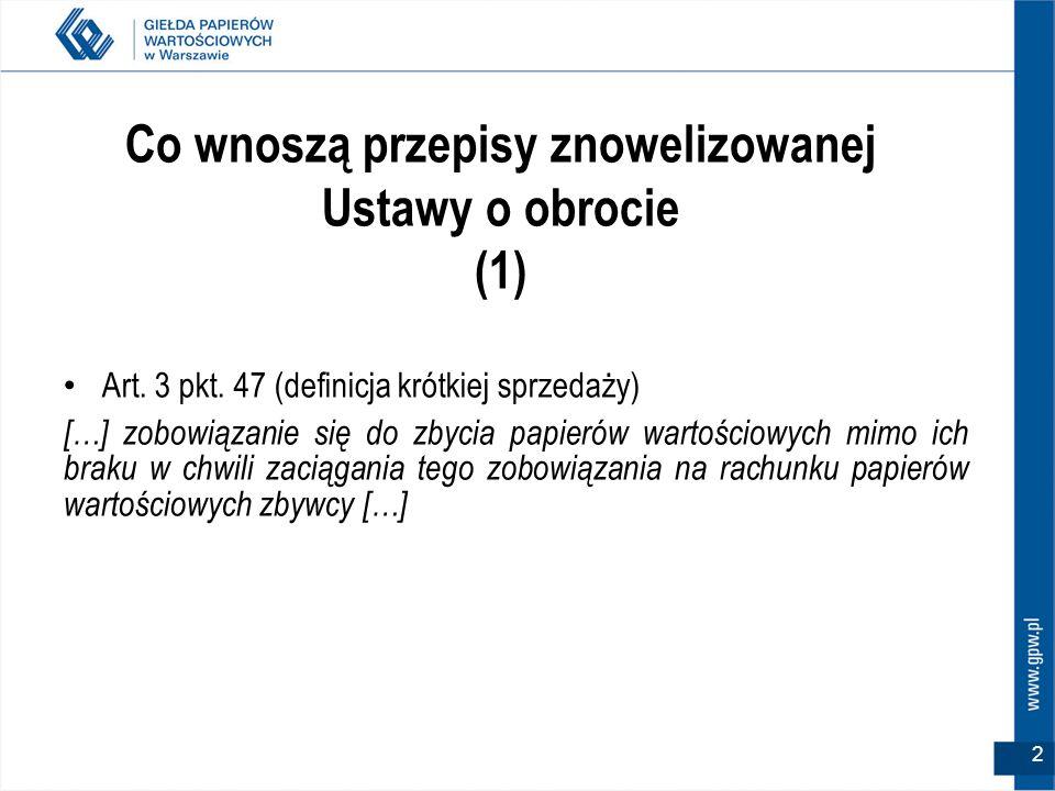 2 Co wnoszą przepisy znowelizowanej Ustawy o obrocie (1) Art. 3 pkt. 47 (definicja krótkiej sprzedaży) […] zobowiązanie się do zbycia papierów wartośc
