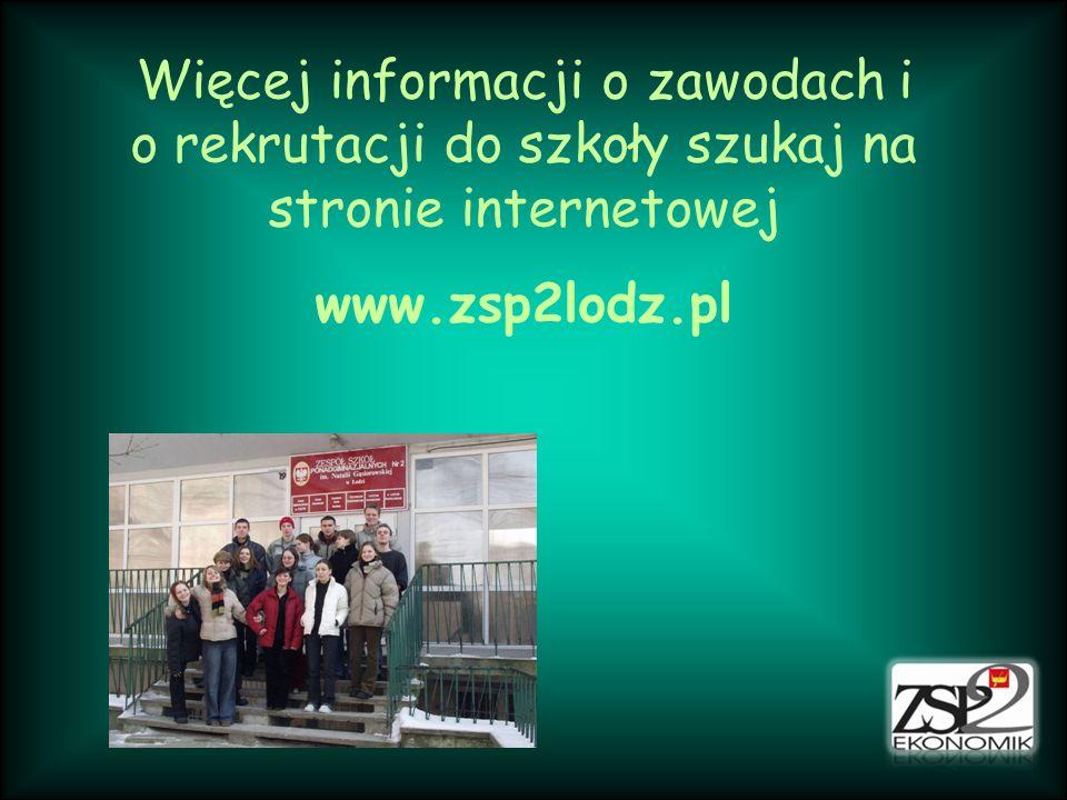 Więcej informacji o zawodach i o rekrutacji do szkoły szukaj na stronie internetowej www.zsp2lodz.pl