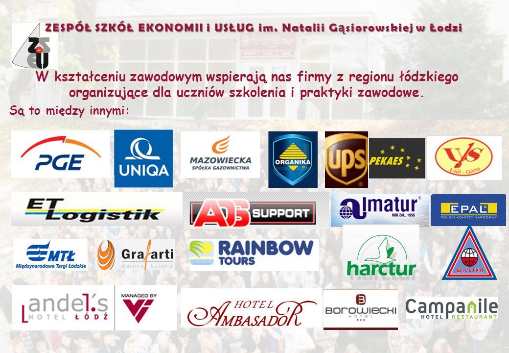 ZESPÓŁ SZKÓŁ EKONOMII i USŁUG im. Natalii G ą siorowskiej w Łodzi W kształceniu zawodowym wspierają nas firmy z regionu łódzkiego organizujące dla ucz