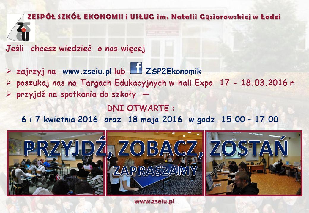 Jeśli chcesz wiedzieć o nas więcej  zajrzyj na www.zseiu.pl lub ZSP2Ekonomik  poszukaj nas na Targach Edukacyjnych w hali Expo 17 - 18.03.2016 r  przyjdź na spotkania do szkoły — DNI OTWARTE : 6 i 7 kwietnia 2016 oraz 18 maja 2016 w godz.