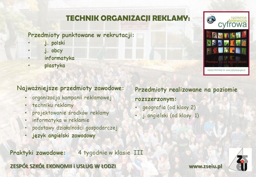 TECHNIK ORGANIZACJI REKLAMY: Przedmioty punktowane w rekrutacji: j. polski j. obcy informatyka plastyka Praktyki zawodowe:4 tygodnie w klasie III ZESP