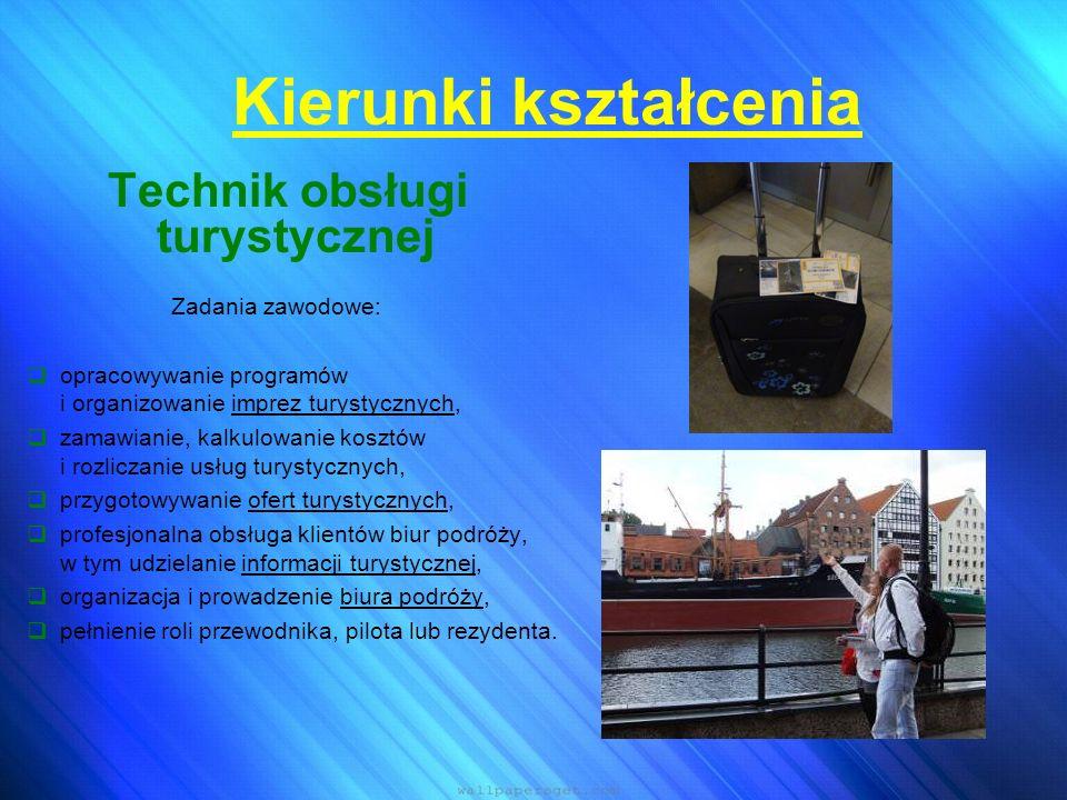 Kierunki kształcenia Technik obsługi turystycznej  zagospodarowanie turystyczne: ocena i planowanie elementów infrastruktury turystycznej, poznanie zasad tworzenia szlaków turystycznych, poznanie funkcjonowania wybranych hoteli, atrakcji turystycznych;  pilotaż wycieczek: szkolenie teoretyczne i praktyczne z metodyki pilotażu, wycieczki szkoleniowe w Polsce i za granicą, poznanie atrakcji turystycznych w Polsce i na świecie.