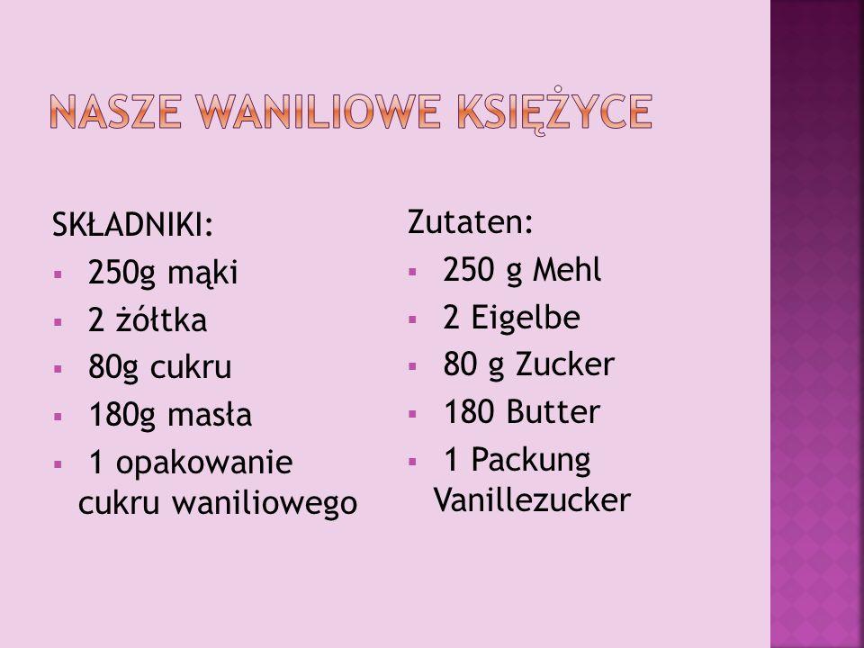 SKŁADNIKI:  250g mąki  2 żółtka  80g cukru  180g masła  1 opakowanie cukru waniliowego Zutaten:  250 g Mehl  2 Eigelbe  80 g Zucker  180 Butter  1 Packung Vanillezucker