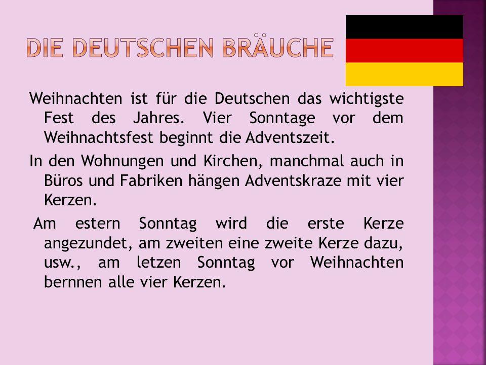 Weihnachten ist für die Deutschen das wichtigste Fest des Jahres. Vier Sonntage vor dem Weihnachtsfest beginnt die Adventszeit. In den Wohnungen und K