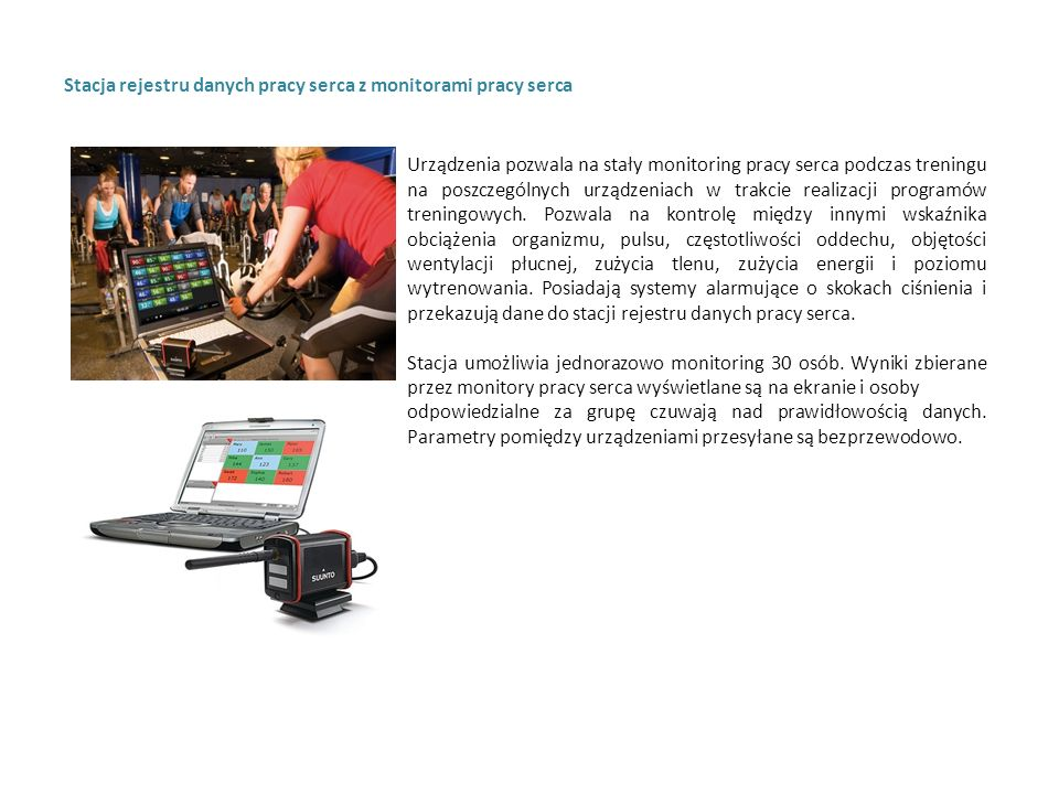 Stacja rejestru danych pracy serca z monitorami pracy serca Urządzenia pozwala na stały monitoring pracy serca podczas treningu na poszczególnych urządzeniach w trakcie realizacji programów treningowych.