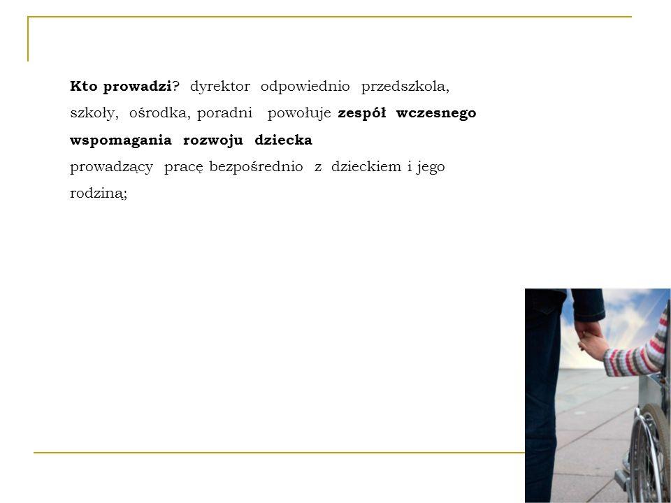 W Skład Zespołu WWRD osoby posiadające przygotowanie do pracy z małymi dziećmi o zaburzonym rozwoju psychoruchowym: - pedagog posiadający kwalifikacje odpowiednie do rodzaju niepełnosprawności dziecka ( w szczególności oligofreno-, surdo-, tyflopedagog), psycholog, logopeda, inny specjalista w zależności od potrzeb dziecka i jego rodziny; Zadania Zespołu ustalenie na podstawie opinii kierunku i harmonogramu działań wobec dziecka i wsparcia jego rodziny, nawiązanie współpracy z ZOZ lub OPS (zapewnienie dziecku, rehabilitacji, terapii, lub innych form pomocy, stosownie do jego potrzeb), opracowanie i realizowanie z dzieckiem i jego rodziną indywidualnego programu wczesnego wspomagania, z uwzględnieniem działań wspierających rodzinę, koordynowania działań specjalistów pracujących z dzieckiem oraz oceniania postępów dziecka, analizowanie skuteczności pomocy udzielanej dziecku i jego rodzinie, prowadzenie szczegółowej dokumentacji działań WWRD Koordynator pracy Zespołu dyrektor odpowiednio przedszkola, szkoły, ośrodka lub poradni, albo upoważniony przez niego nauczyciel
