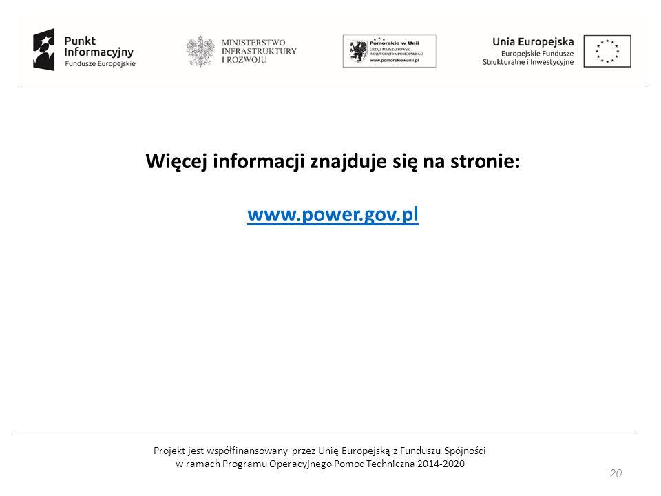 Projekt jest współfinansowany przez Unię Europejską z Funduszu Spójności w ramach Programu Operacyjnego Pomoc Techniczna 2014-2020 20 Więcej informacji znajduje się na stronie: www.power.gov.pl