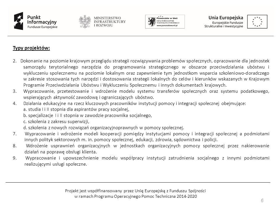 Projekt jest współfinansowany przez Unię Europejską z Funduszu Spójności w ramach Programu Operacyjnego Pomoc Techniczna 2014-2020 6 Typy projektów: 2.