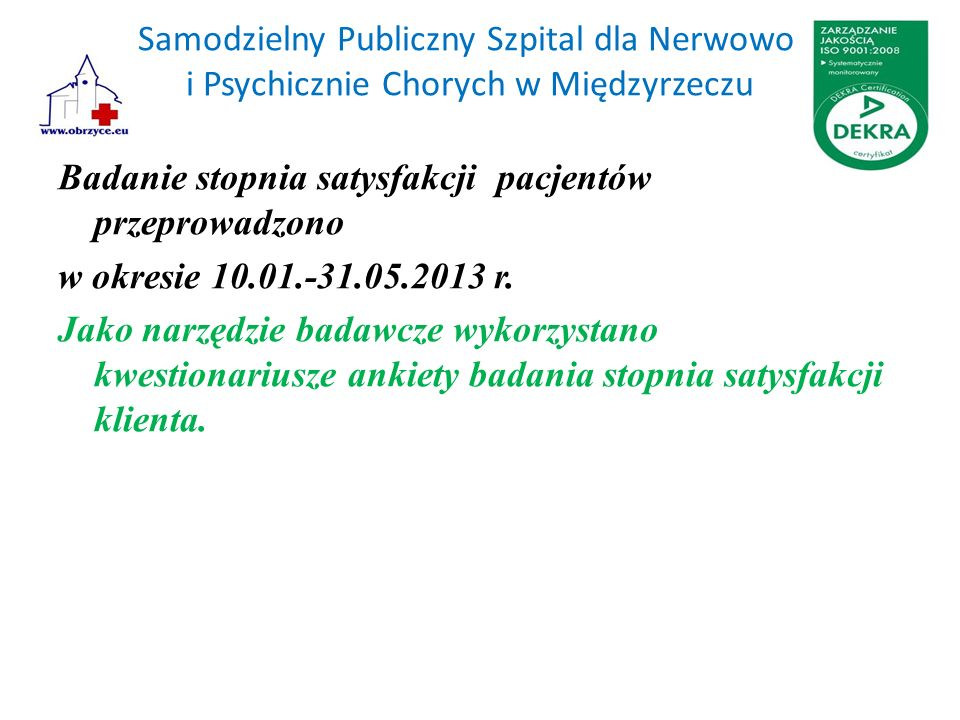 Samodzielny Publiczny Szpital dla Nerwowo i Psychicznie Chorych w Międzyrzeczu Badanie stopnia satysfakcji pacjentów przeprowadzono w okresie 10.01.-31.05.2013 r.