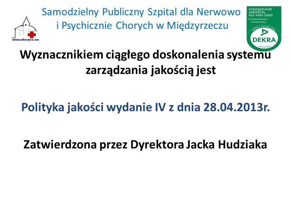 Samodzielny Publiczny Szpital dla Nerwowo i Psychicznie Chorych w Międzyrzeczu Wyznacznikiem ciągłego doskonalenia systemu zarządzania jakością jest Polityka jakości wydanie IV z dnia 28.04.2013r.