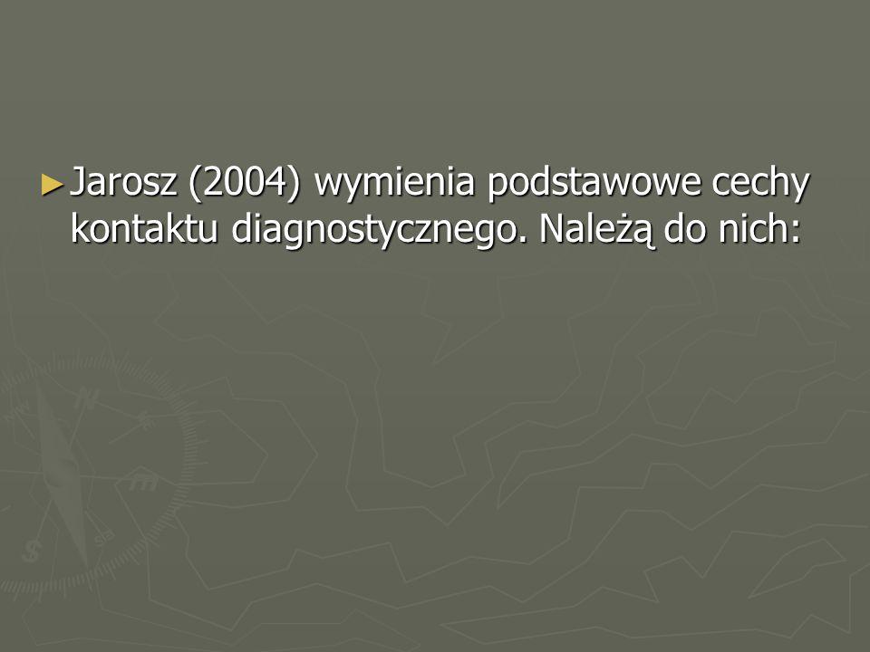 ► Jarosz (2004) wymienia podstawowe cechy kontaktu diagnostycznego. Należą do nich: