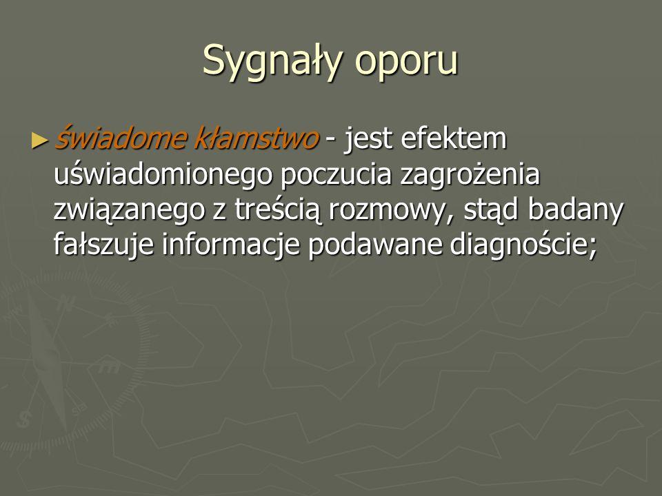 Sygnały oporu ► świadome kłamstwo - jest efektem uświadomionego poczucia zagrożenia związanego z treścią rozmowy, stąd badany fałszuje informacje podawane diagnoście;