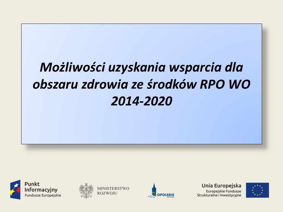 Możliwości uzyskania wsparcia dla obszaru zdrowia ze środków RPO WO 2014-2020