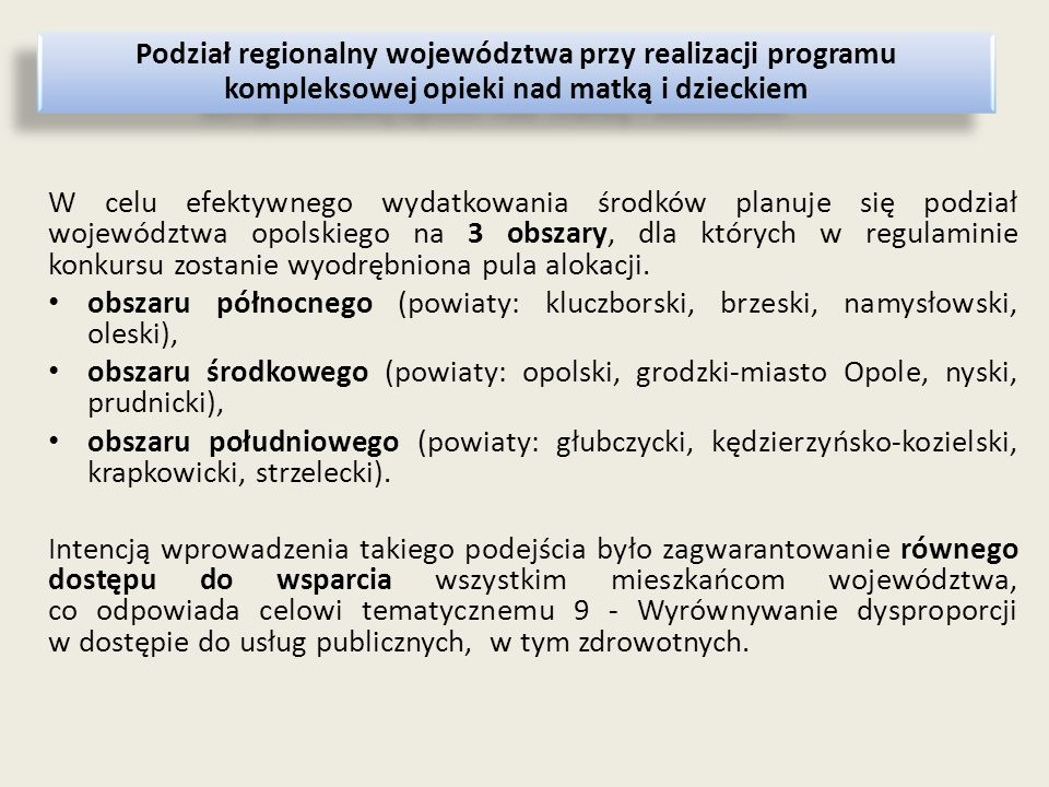 W celu efektywnego wydatkowania środków planuje się podział województwa opolskiego na 3 obszary, dla których w regulaminie konkursu zostanie wyodrębniona pula alokacji.