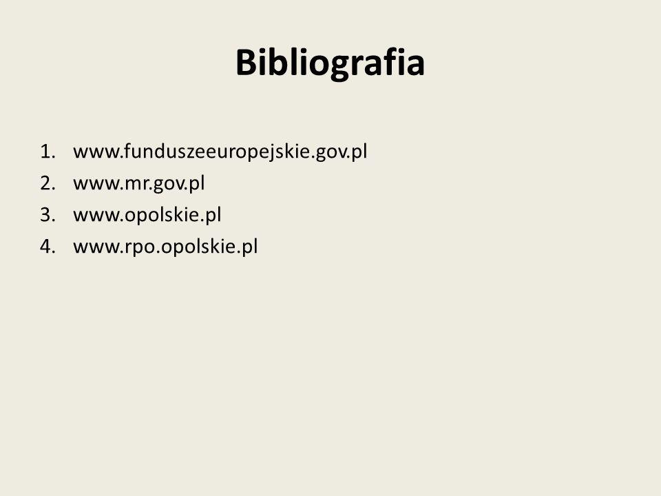 Bibliografia 1.www.funduszeeuropejskie.gov.pl 2.www.mr.gov.pl 3.www.opolskie.pl 4.www.rpo.opolskie.pl