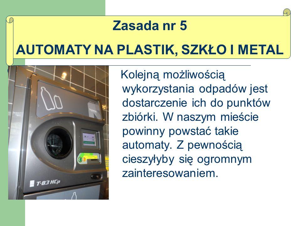Kolejną możliwością wykorzystania odpadów jest dostarczenie ich do punktów zbiórki. W naszym mieście powinny powstać takie automaty. Z pewnością ciesz
