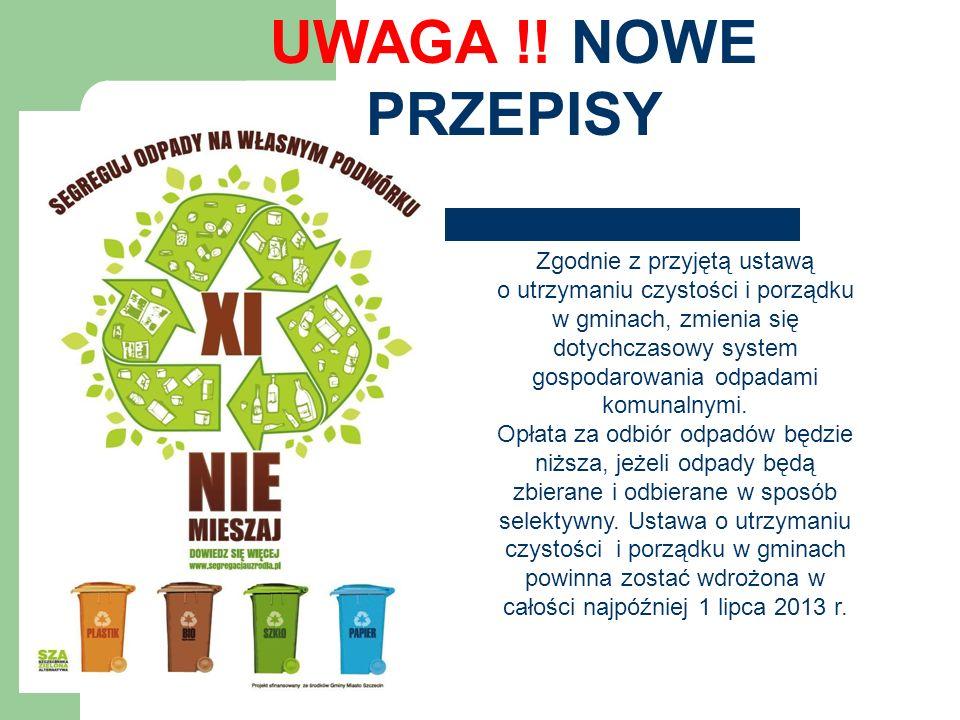 UWAGA !! NOWE PRZEPISY Zgodnie z przyjętą ustawą o utrzymaniu czystości i porządku w gminach, zmienia się dotychczasowy system gospodarowania odpadami