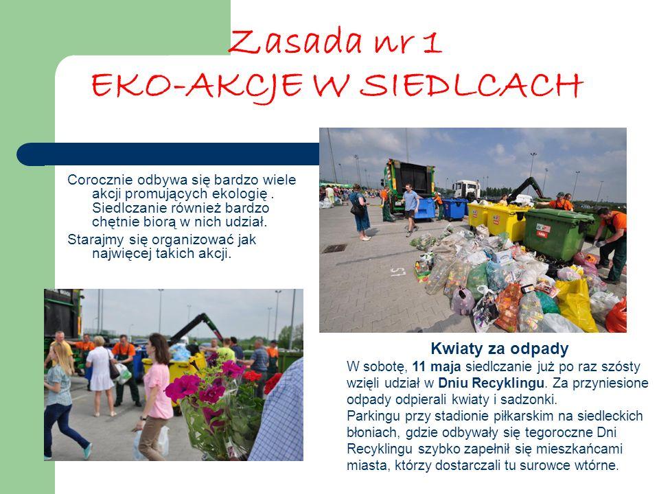 Zasada nr 1 EKO-AKCJE W SIEDLCACH Corocznie odbywa się bardzo wiele akcji promujących ekologię. Siedlczanie również bardzo chętnie biorą w nich udział