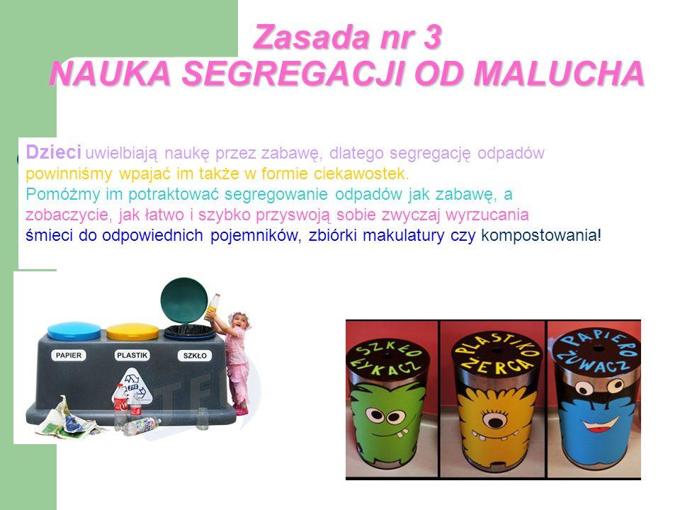 Zasada nr 3 NAUKA SEGREGACJI OD MALUCHA Dzieci uwielbiają naukę przez zabawę, dlatego segregację odpadów powinniśmy wpajać im także w formie ciekawostek.