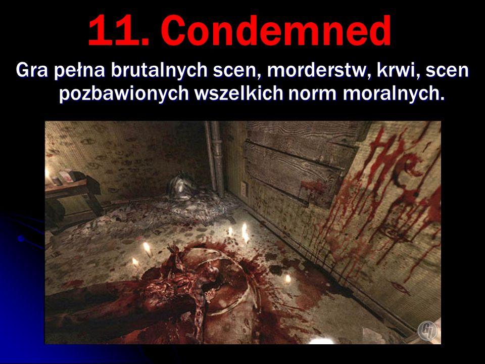 11. Condemned Gra pełna brutalnych scen, morderstw, krwi, scen pozbawionych wszelkich norm moralnych.