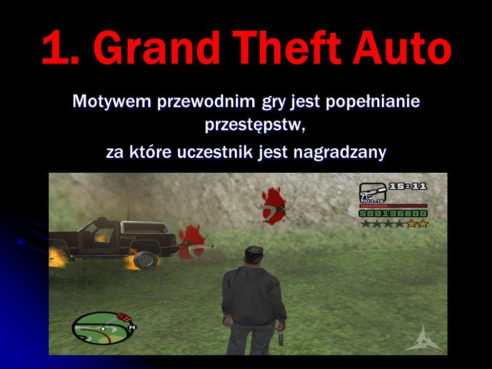 1. Grand Theft Auto Motywem przewodnim gry jest popełnianie przestępstw, za które uczestnik jest nagradzany