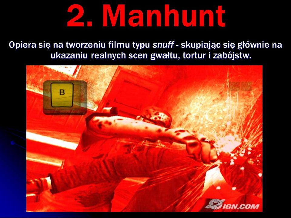 2. Manhunt Opiera się na tworzeniu filmu typu snuff - skupiając się głównie na ukazaniu realnych scen gwałtu, tortur i zabójstw.