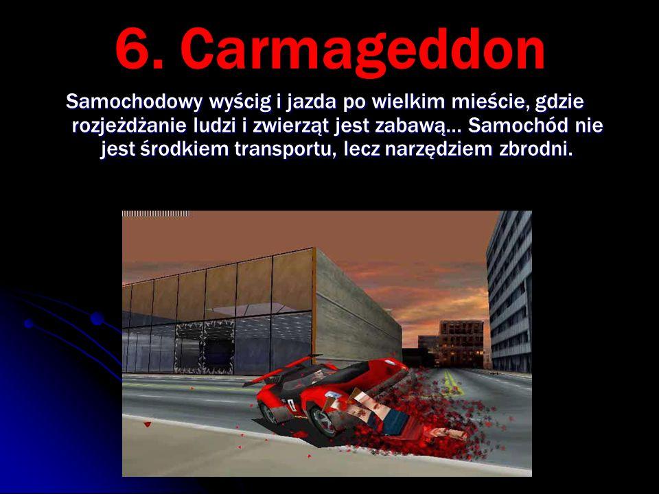 6. Carmageddon Samochodowy wyścig i jazda po wielkim mieście, gdzie rozjeżdżanie ludzi i zwierząt jest zabawą… Samochód nie jest środkiem transportu,