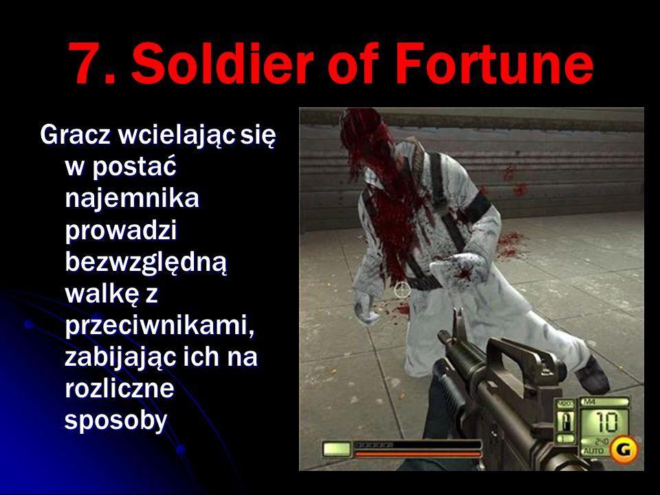 7. Soldier of Fortune Gracz wcielając się w postać najemnika prowadzi bezwzględną walkę z przeciwnikami, zabijając ich na rozliczne sposoby