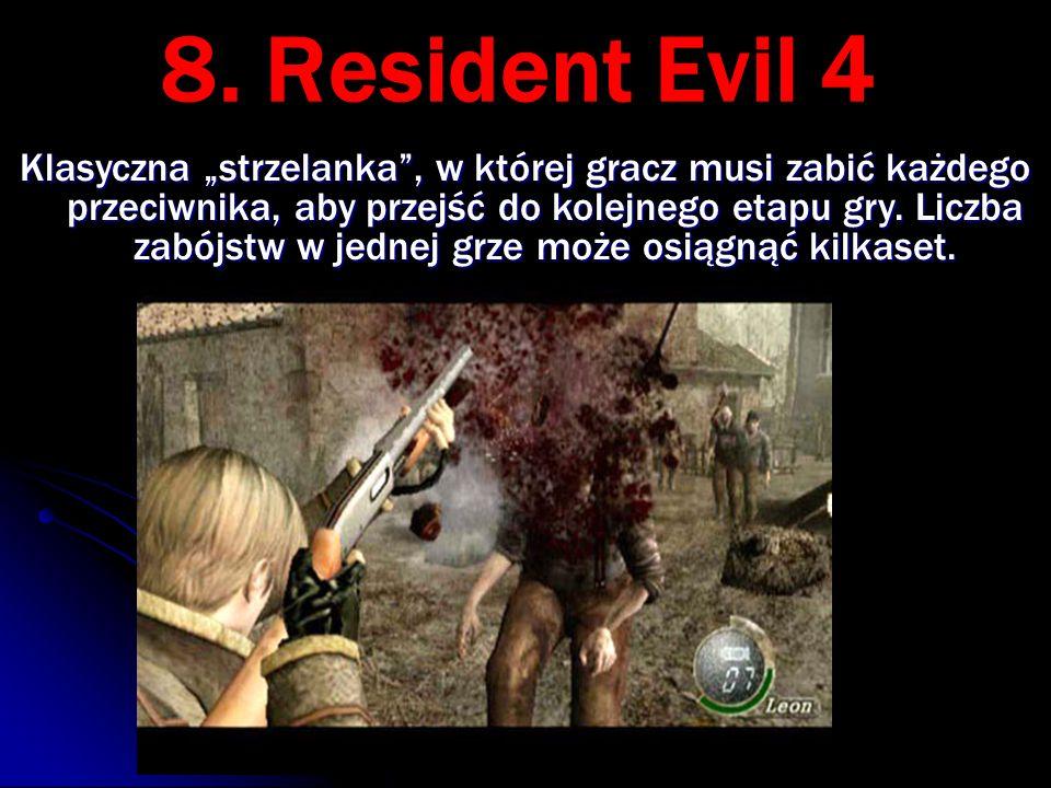 """8. Resident Evil 4 Klasyczna """"strzelanka"""", w której gracz musi zabić każdego przeciwnika, aby przejść do kolejnego etapu gry. Liczba zabójstw w jednej"""