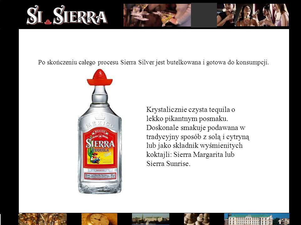 Po skończeniu całego procesu Sierra Silver jest butelkowana i gotowa do konsumpcji. Krystalicznie czysta tequila o lekko pikantnym posmaku. Doskonale