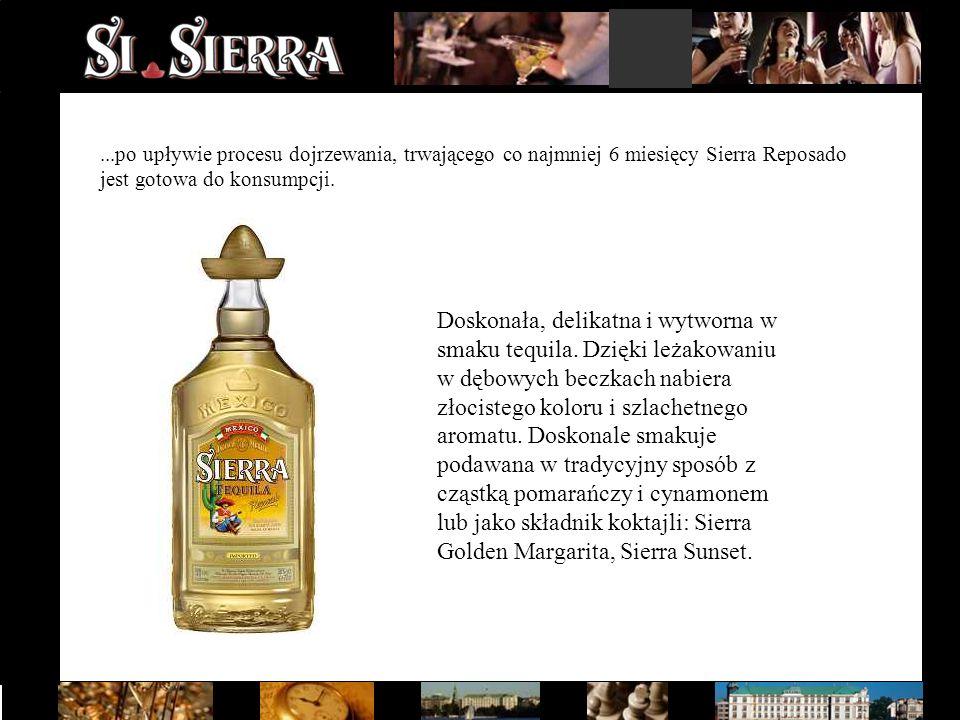 ...po upływie procesu dojrzewania, trwającego co najmniej 6 miesięcy Sierra Reposado jest gotowa do konsumpcji. Doskonała, delikatna i wytworna w smak