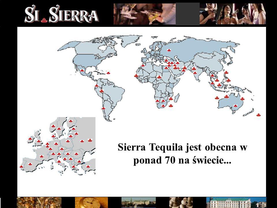 Sierra Tequila jest obecna w ponad 70 na świecie...