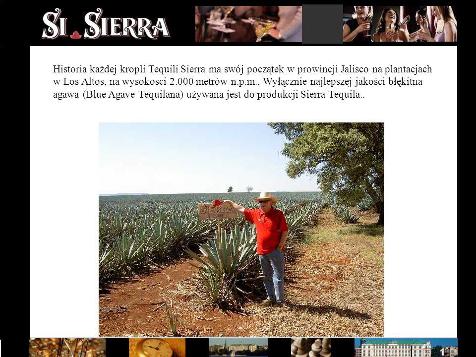 Historia każdej kropli Tequili Sierra ma swój początek w prowincji Jalisco na plantacjach w Los Altos, na wysokosci 2.000 metrów n.p.m.. Wyłącznie naj