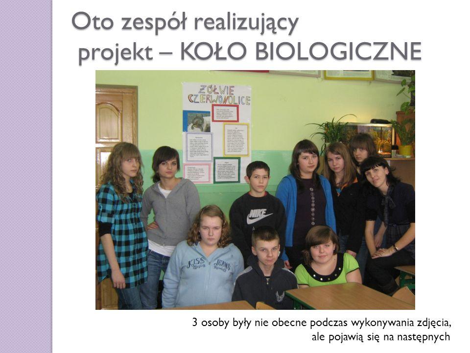 Oto zespół realizujący projekt – KOŁO BIOLOGICZNE 3 osoby były nie obecne podczas wykonywania zdjęcia, ale pojawią się na następnych