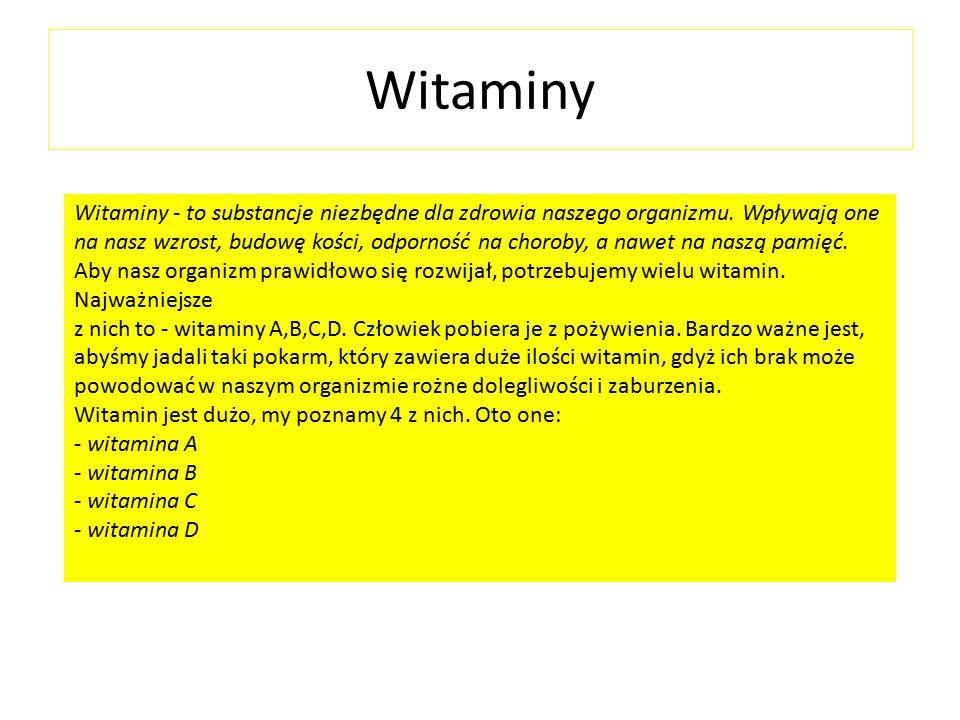 Witaminy Witaminy - to substancje niezbędne dla zdrowia naszego organizmu.