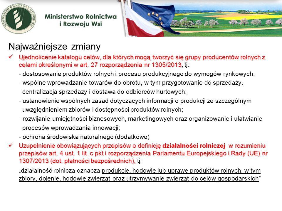 Najważniejsze zmiany Ujednolicenie katalogu celów, dla których mogą tworzyć się grupy producentów rolnych z celami określonymi w art.