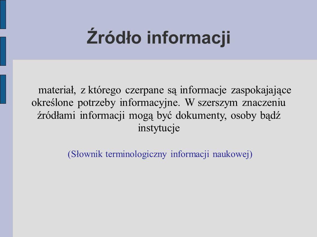 Typologia źródeł informacji książka, e-książka, czasopismo, e-czasopismo bazy naukowe zasoby sieciowe zasoby cyfrowe pełnotekstowe