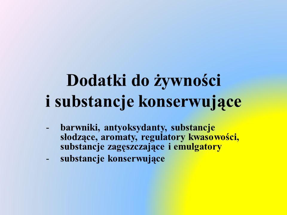 Dodatki do żywności i substancje konserwujące -barwniki, antyoksydanty, substancje słodzące, aromaty, regulatory kwasowości, substancje zagęszczające i emulgatory -substancje konserwujące