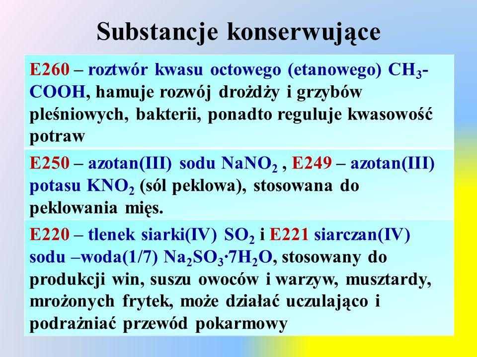 Substancje konserwujące E260 – roztwór kwasu octowego (etanowego) CH 3 - COOH, hamuje rozwój drożdży i grzybów pleśniowych, bakterii, ponadto reguluje kwasowość potraw E250 – azotan(III) sodu NaNO 2, E249 – azotan(III) potasu KNO 2 (sól peklowa), stosowana do peklowania mięs.