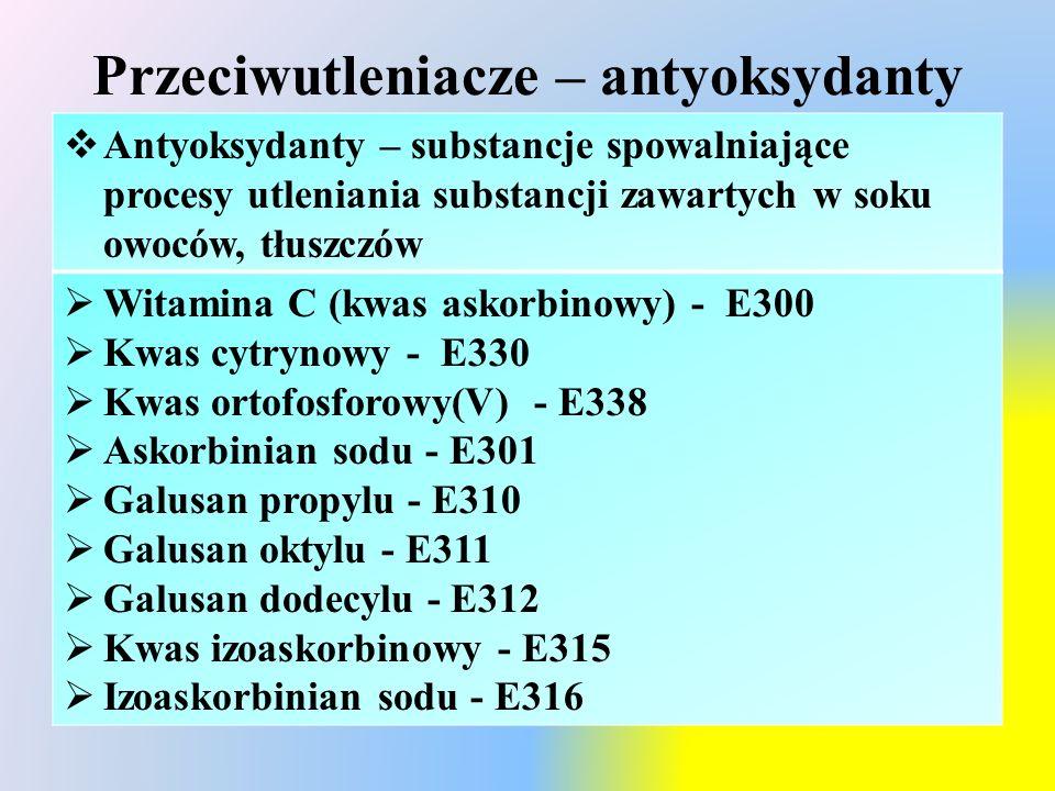 Przeciwutleniacze – antyoksydanty  Antyoksydanty – substancje spowalniające procesy utleniania substancji zawartych w soku owoców, tłuszczów  Witamina C (kwas askorbinowy) - E300  Kwas cytrynowy - E330  Kwas ortofosforowy(V) - E338  Askorbinian sodu - E301  Galusan propylu - E310  Galusan oktylu - E311  Galusan dodecylu - E312  Kwas izoaskorbinowy - E315  Izoaskorbinian sodu - E316
