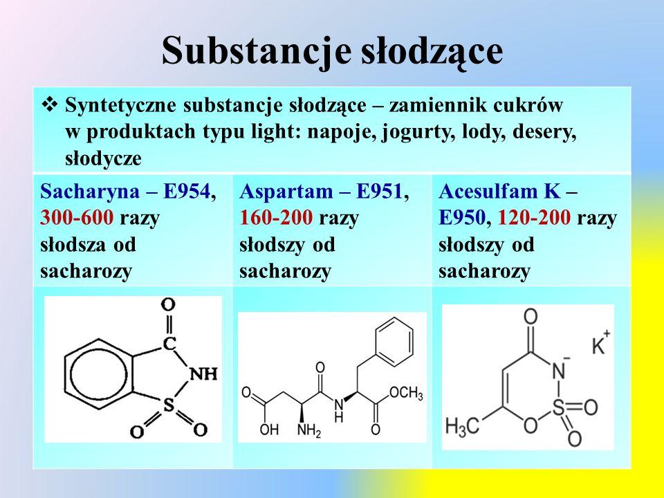Substancje słodzące  Syntetyczne substancje słodzące – zamiennik cukrów w produktach typu light: napoje, jogurty, lody, desery, słodycze Sacharyna – E954, 300-600 razy słodsza od sacharozy Aspartam – E951, 160-200 razy słodszy od sacharozy Acesulfam K – E950, 120-200 razy słodszy od sacharozy