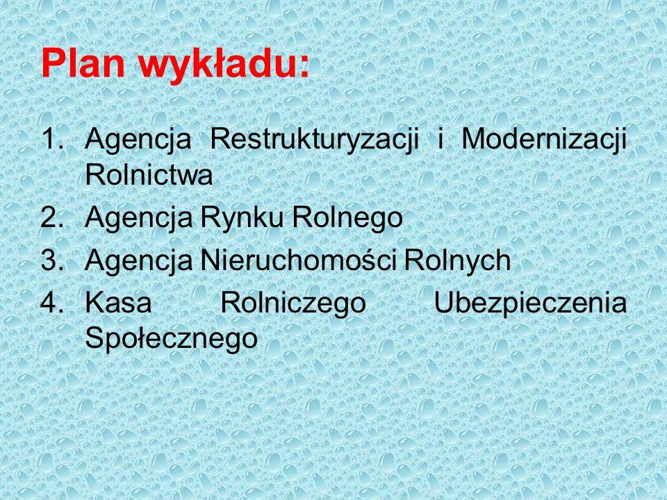 Plan wykładu: 1.Agencja Restrukturyzacji i Modernizacji Rolnictwa 2.Agencja Rynku Rolnego 3.Agencja Nieruchomości Rolnych 4.Kasa Rolniczego Ubezpieczenia Społecznego