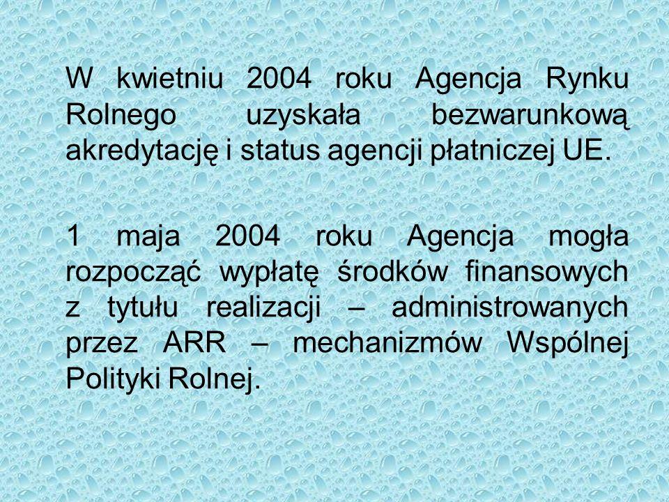 W kwietniu 2004 roku Agencja Rynku Rolnego uzyskała bezwarunkową akredytację i status agencji płatniczej UE.