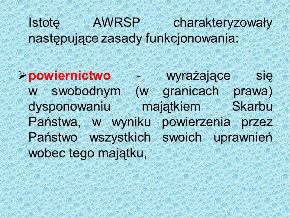 Istotę AWRSP charakteryzowały następujące zasady funkcjonowania:  powiernictwo - wyrażające się w swobodnym (w granicach prawa) dysponowaniu majątkiem Skarbu Państwa, w wyniku powierzenia przez Państwo wszystkich swoich uprawnień wobec tego majątku,