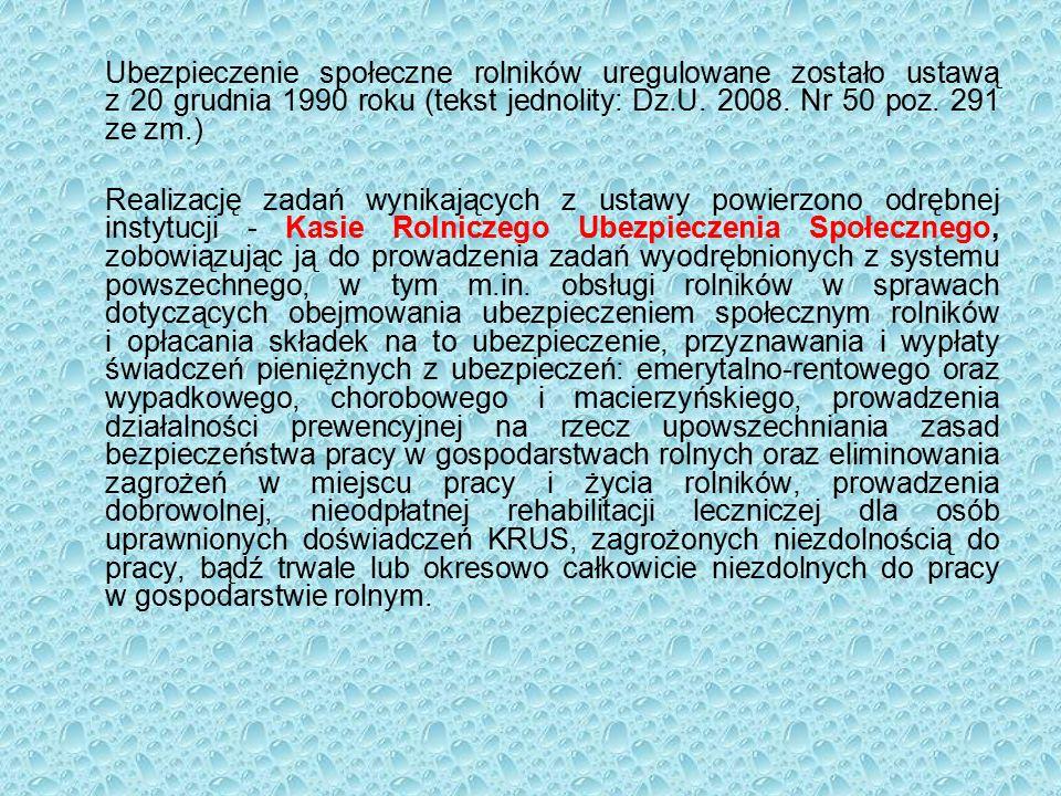 Ubezpieczenie społeczne rolników uregulowane zostało ustawą z 20 grudnia 1990 roku (tekst jednolity: Dz.U.