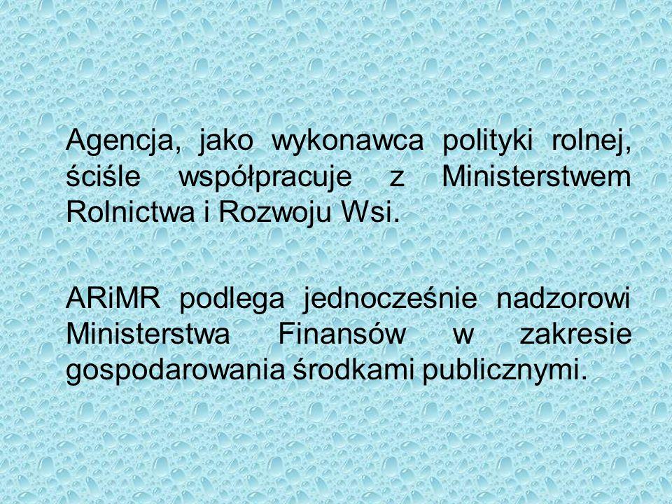 Agencja, jako wykonawca polityki rolnej, ściśle współpracuje z Ministerstwem Rolnictwa i Rozwoju Wsi.