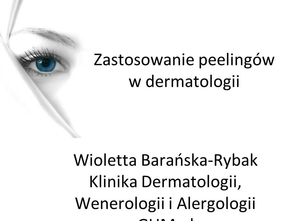 Zastosowanie peelingów w dermatologii Wioletta Barańska-Rybak Klinika Dermatologii, Wenerologii i Alergologii GUMed