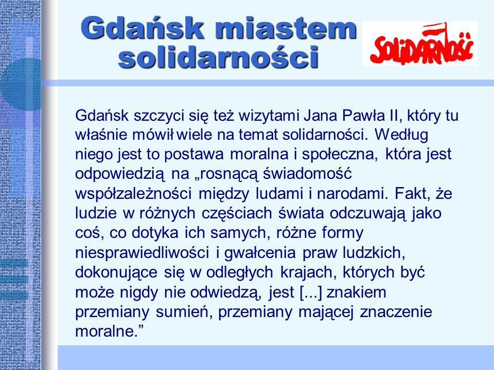 Gdańsk szczyci się też wizytami Jana Pawła II, który tu właśnie mówił wiele na temat solidarności.