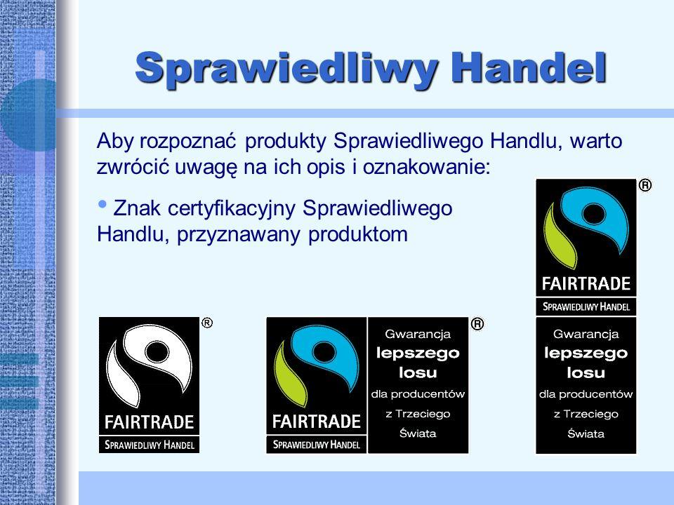 Sprawiedliwy Handel Znak certyfikacyjny Sprawiedliwego Handlu, przyznawany produktom Aby rozpoznać produkty Sprawiedliwego Handlu, warto zwrócić uwagę na ich opis i oznakowanie: