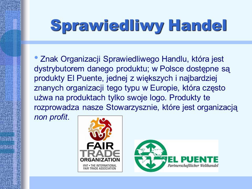 Sprawiedliwy Handel Znak Organizacji Sprawiedliwego Handlu, która jest dystrybutorem danego produktu; w Polsce dostępne są produkty El Puente, jednej z większych i najbardziej znanych organizacji tego typu w Europie, która często użwa na produktach tylko swoje logo.